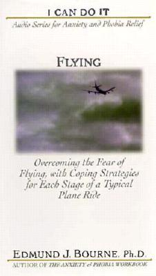 Flying: Overcoming the Fear of Flying, with Coping Strategies for Each Stage of a Typical Plane Ride