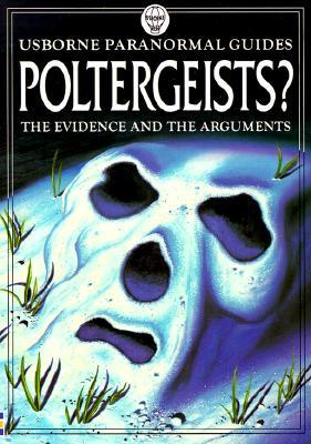 Poltergeists?: The Evidence and the Arguments