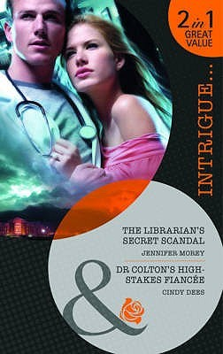 The Librarian's Secret Scandal / Dr Colton's High-Stakes Fiancée by Jennifer Morey