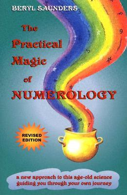 The Practical Magic of Numerology: A New Approach to This Age-Old Science Guiding You Through Your Own Journey