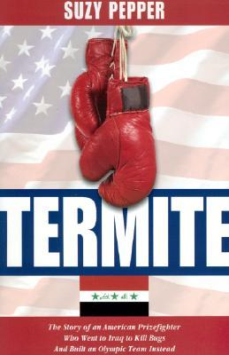 Termite: The Story of an American Prizefighter Who Went to Iraq to Kill Bugs and Built an Olympic Team Instead