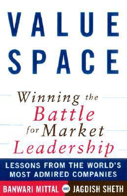 Value Space Winning The Battle For Market Leadership: Lessons From The World's Most Admired Companies