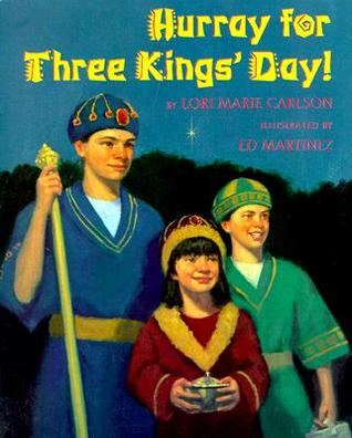 Hurray For Three Kings Day By Lori Marie Carlson
