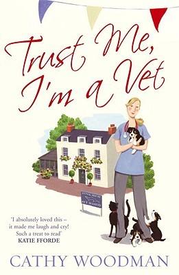 Trust Me, I'm a Vet by Cathy Woodman