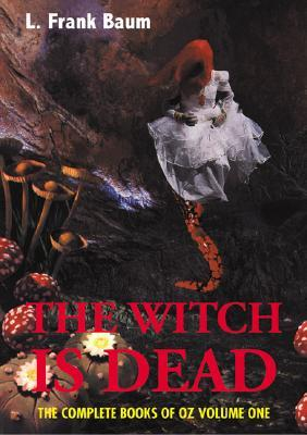 The Witch Is Dead: The Complete Books of Oz, Volume 1