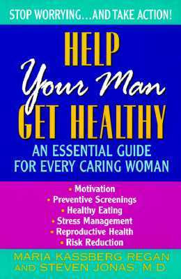 Help Your Man Get Healthy:: An Essential Guide For Every Caring Woman