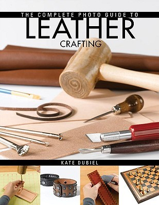 Complete Photo Guide to Leather Crafting