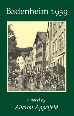 Badenheim 1939 by Aharon Appelfeld