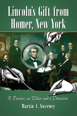 Lincoln's Gift from Homer, New York by Martin A. Sweeney