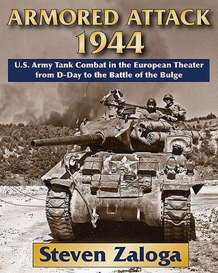 Armored Attack 1944: U.S. Army Tank Combat in the European Theater from D-Day to the Battle of the Bulge