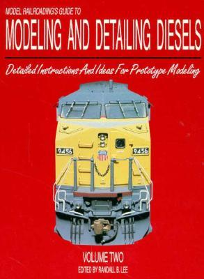 Model Railroading's Guide To Modeling And Detailing Diesels, Vol. 2