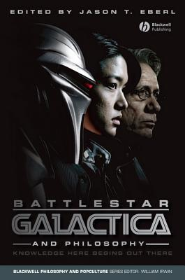 Battlestar galactica and philosophy: knowledge here begins out there by Jason T. Eberl