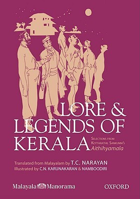 Lore & Legends of Kerala: Selections from Kottarathil Sankunni's Aithihyamala