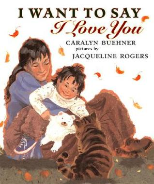 I Want to Say I Love You by Caralyn Buehner