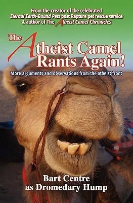 The Atheist Camel Rants Again!
