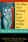 The Blues Ain't Nothing But a Good Woman Feeling Bad: Healing the Hidden Despair of Black Women