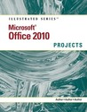 MS Office 2010 Illustrated Projects (Illustrated (Course Technology))