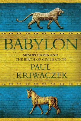 Babylon: Mesopotamia and the Birth of Civilization