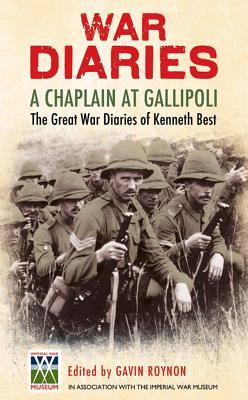 War Diaries: A Chaplain at Gallipoli: The Great War Diaries of Kenneth Best