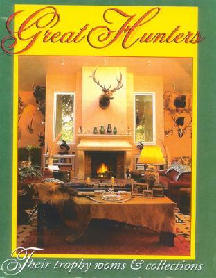 Great Hunters, Volume III: Their Trophy Rooms And Collections