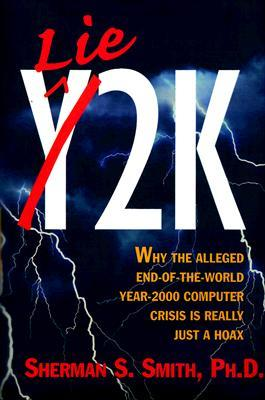 Lie2K: why the alleged end-of-the-world year-2000 computer crisis is really just a hoax