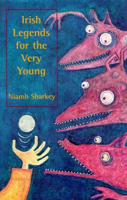 Irish Legends For The Very Young By Niamh Sharkey - Irish legends
