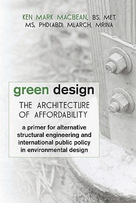 Green Design: The Architecture of Affordability: A Primer for Alternative Structural Engineering and International Public Policy in