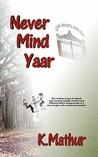 Never Mind Yaar by K. Mathur