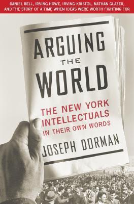 Arguing The World by Joseph Dorman