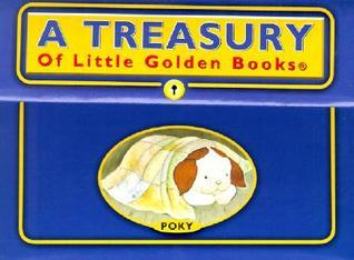 A Treasury of Little Golden Books : The Poky Little Puppy, the Saggy Baggy Elephant, Scuffy the Tugboat, the Shy Little Kitten, Tootle the Train