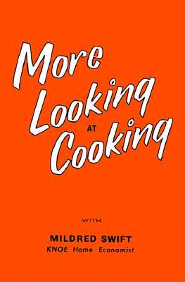More Looking at Cooking: Kitchen Tested Recipes from the Files of Mildred G. Swift