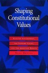 Shaping Constitutional Values: Elected Government, the Supreme Court, and the Abortion Debate