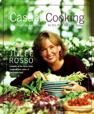 CASUAL COOKING: 300 DOWN-TO-EARTH RECEIPES FOR THE WAY WE LIVE TODAY