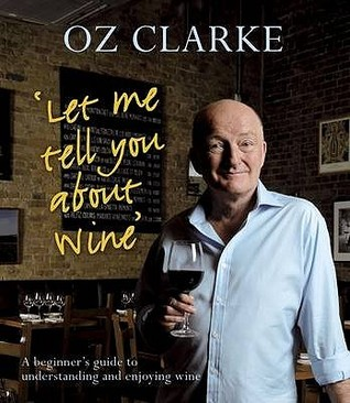 Let Me Tell You about Wine. Oz Clarke