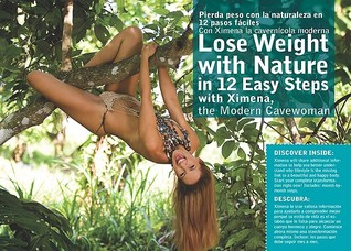 Lose Weight With Nature: In 12 Easy Steps with Ximena, the Modern Cavewoman