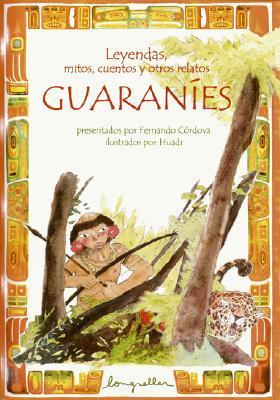Leyendas, mitos, cuentos y otros relatos guaranies...