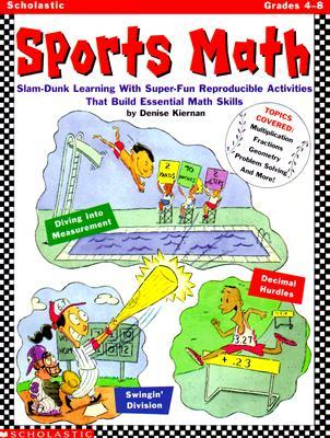 Sports Math: Slam-Dunk Math Learning with Super-Fun Reproducible Activities That Build Essential Math Skills