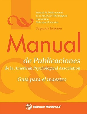 Manual De Publicaciones De La American Psychological Association / Publication Manual Of The Apa