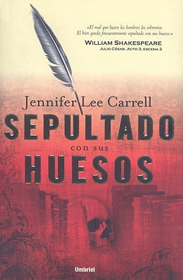 Sepultado Con Sus Huesos by Jennifer Lee Carrell