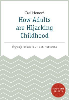 how-adults-are-hijacking-childhood-a-harperone-select