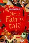 Not a Fairytale by Shaida Kazie Ali