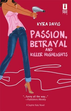 Passion, Betrayal And Killer Highlights (A Sophie Katz Murder Mystery, #2)