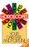 Horoscopes: Your Daily Fate And Fortune