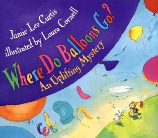 Where Do Balloons Go?: An Uplifting Mystery