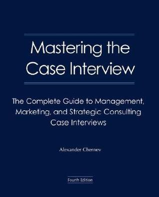 Mastering The Case Interview: The Complete Guide To Management, Marketing, And Strategic Consulting Case Interviews, 4th Edition