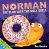 Norman The Slug With The Silly Shell by Sue Hendra
