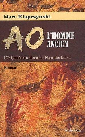 AO L'Homme Ancien - L'Odyssée du dernier Neandertal by Marc Klapczynski
