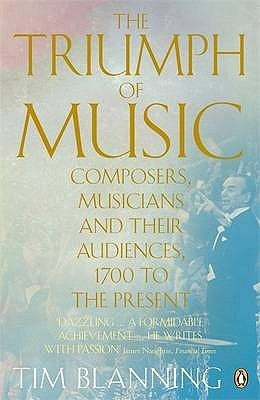 The Triumph of Music: Composers, Musicians and Their Audiences, 1700 to the Present