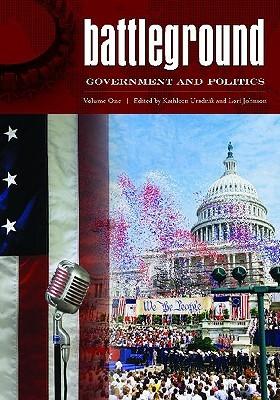 Battleground: Government and Politics [2 Volumes]