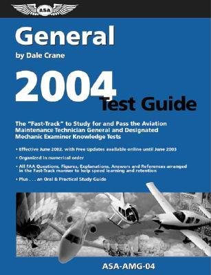 General Test Guide 2004: The Fast-Track to Study for and Pass the Aviation Maintenance Technician General and Designated Mechanic Examiner Knowledge Tests